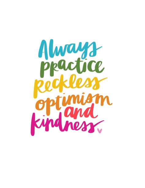 Always+Practice+Reckless+Optimism+and+Kindness